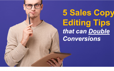 5 Sales Copy Editing Tips that can Double Conversions